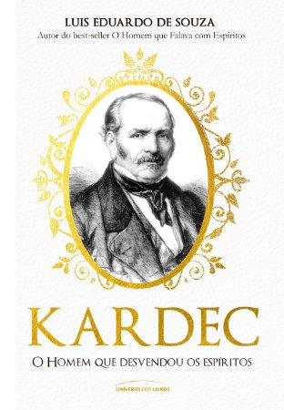 Kardec – o homem que desvendou os espíritos