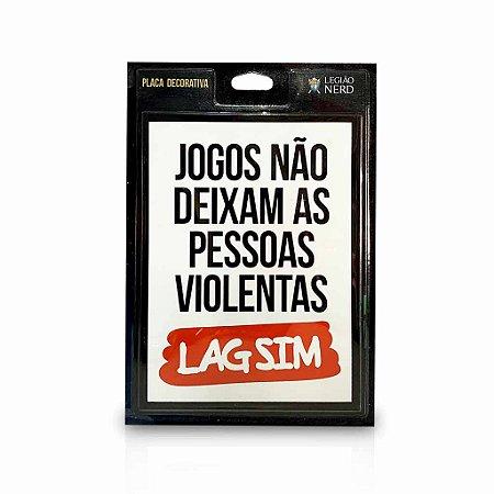 Placa de Descoração - Jogos não deixam as pessoas violentas LAG SIM