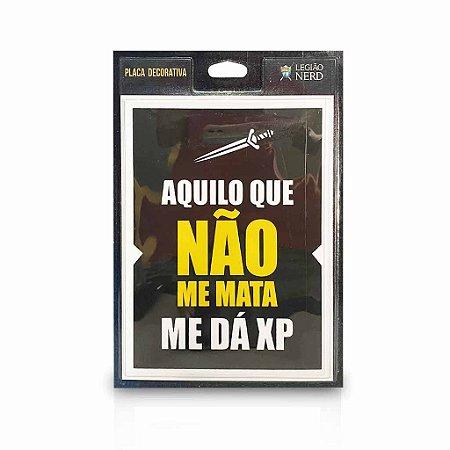 Placa de Decoração - Aquilo que não me mata ME DÁ XP