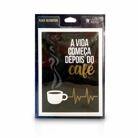 Placa de Decoração - A vida coemeça DEPOIS DO CAFÉ