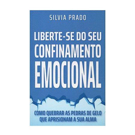 Livro Liberte-se do Seu Confinamento Emocional - Silvia Prado