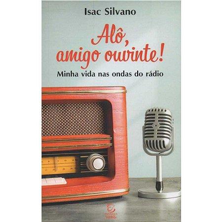 Livro Alô, Amigo Ouvinte - Isac Silvano