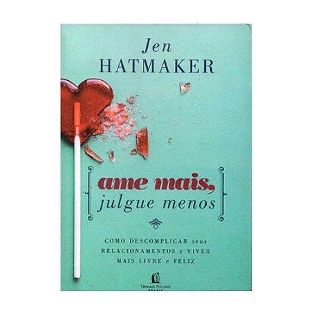 AME MAIS JULGUE MENOS JULGUE MENOS - JEN HATMAKER