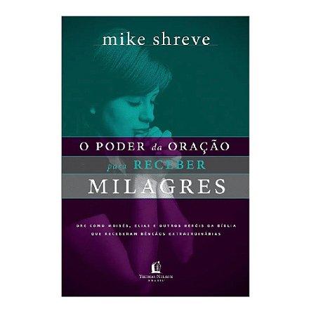 O PODER DA ORAÇÃO PARA RECEBER MILAGRES - MIKE SHREVE