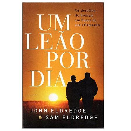 UM LEÃO POR DIA - JOHN E SAM ELDREDGE