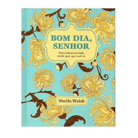 BOM DIA, SENHOR - SHEILA WALSH