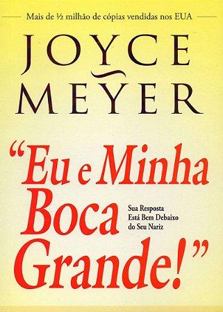 EU E MINHA BOCA GRANDE - JOYCE MEYER