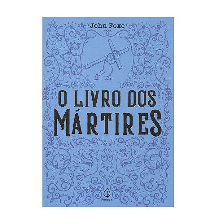 O Livro dos Mártires - John Foxe - Principis