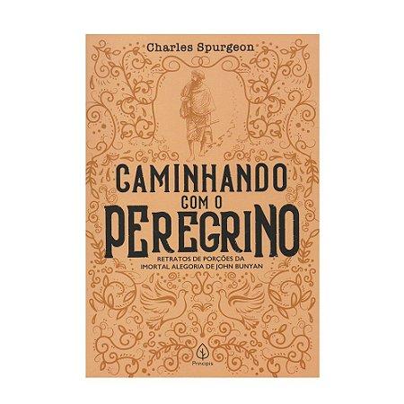 Caminhando Com O Peregrino - Charles Spurgeon - Principis