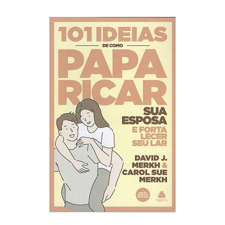 101 Ideias De Como Paparicar Sua Esposa E Fortalecer Seu Lar - David E Carol Merkh
