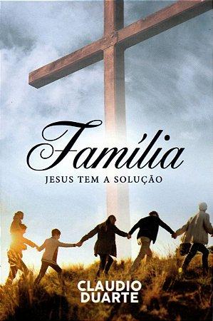Família, Jesus Tem A Solução - Claudio Duarte