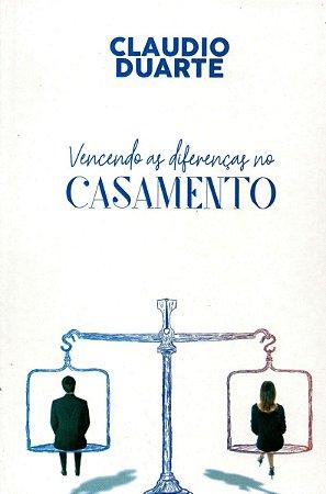 Vencendo As Diferenças No Casamento - Claudio Duarte
