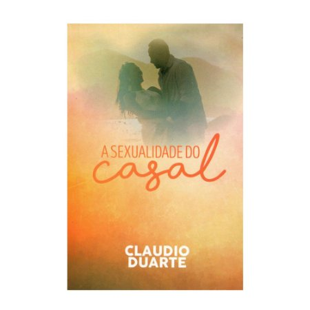 A SEXUALIDADE DO CASAL - CLAUDIO DUARTE