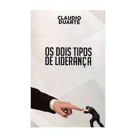 Os Dois Tipos De Liderança - Claudio Duarte