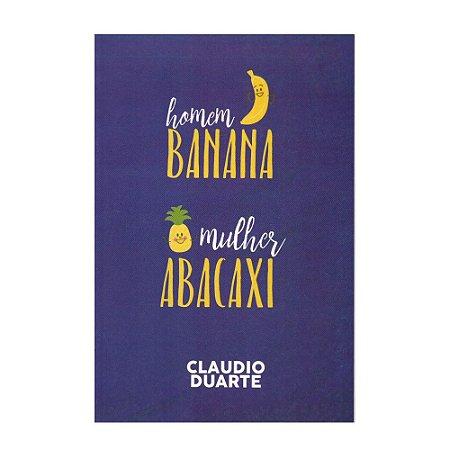 Homem Banana, Mulher Abacaxi - Claudio Duarte