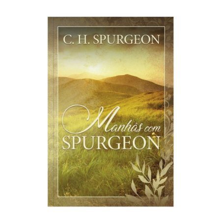 Manhãs Com Spurgeon - C. H. Spurgeon