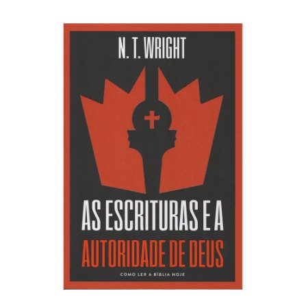 As Escrituras E A Autoridade De Deus - N. T. Wright
