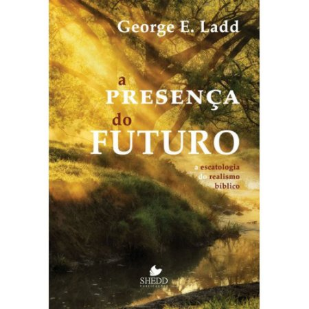 Livro A Presença do Futuro - George E. Ladd