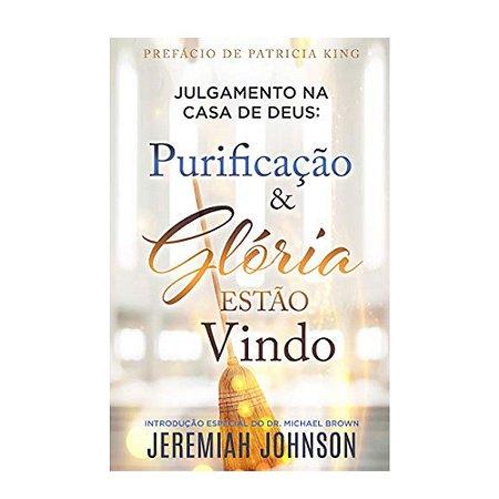 Julgamento na Casa de Deus: Purificação e Glória estão vindo - Jeremiah Johnson