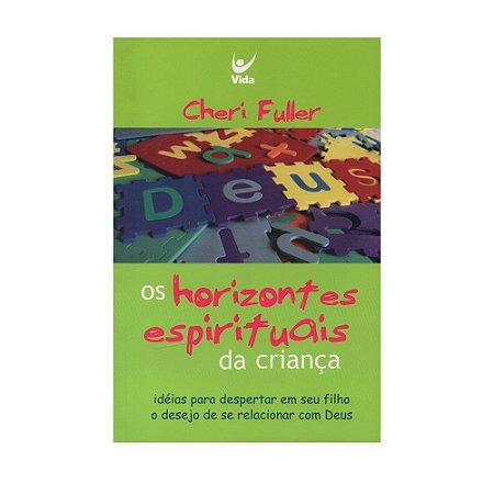 Os Horizontes Espirituais Da Criança - Cheri Fuller