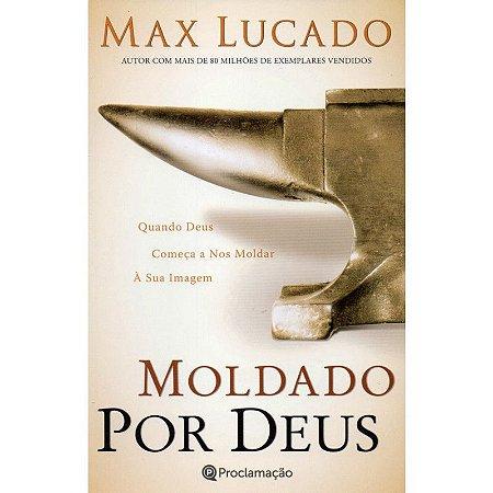 Livro Moldado Por Deus - Max Lucado