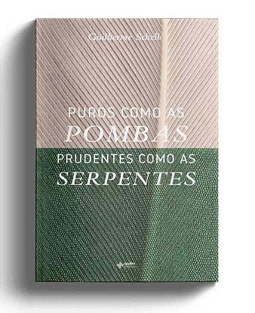 Puros Como as Pombas Prudentes Como as Serpentes - Guilherme Schelb