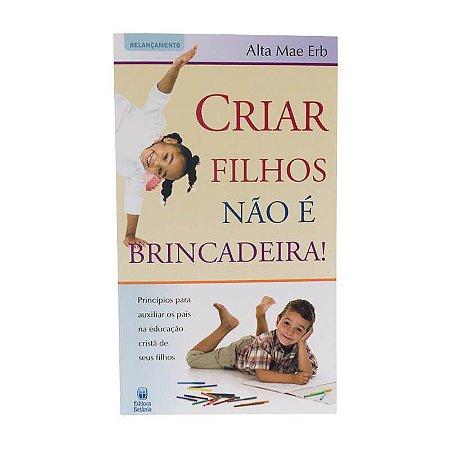 CRIAR FILHOS NÃO É BRINCADEIRA