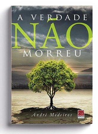 A Verdade Não Morreu - André Medeiros Granjeiro
