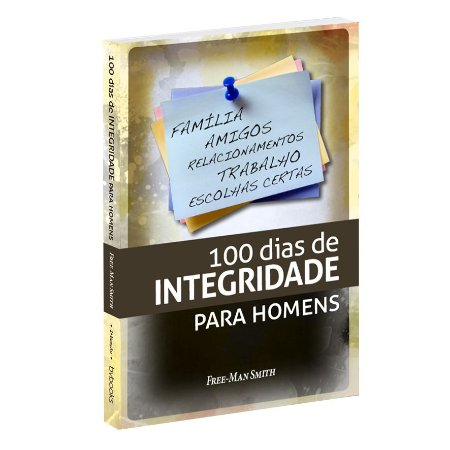 100 dias integridade | Respostas a dúvidas do homem moderno