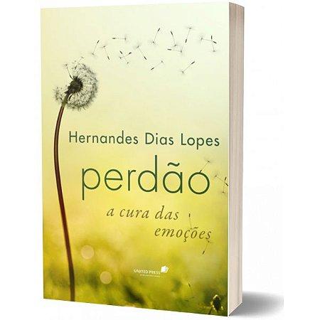 PERDAO, A CURA DAS EMOCOES Hernandes Dias Lopes