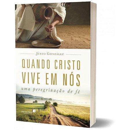 QUANDO CRISTO VIVE EM NOS Justo Gonzáles
