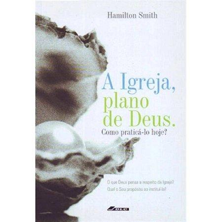 A igreja, Plano de Deus | Hamilton Smith