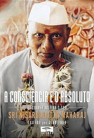 A Consciência E O Absoluto: As Palestras Finais com Sri Nisargadatta Maharaj, Editado Por Jean Dunn
