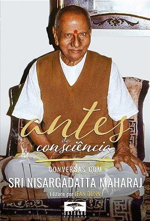 Antes da Consciência: Conversas com  Sri Nisargadatta Maharaj, Editado por Jean Dunn