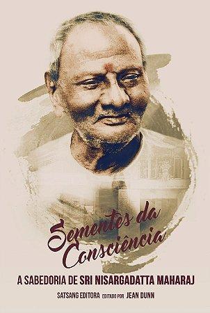 Sementes da Consciência: A Sabedoria de Sri Nisargadatta Maharaj, Editado por Jean Dunn