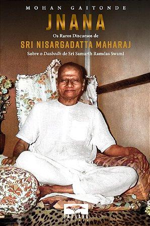 Jnana: Os raros discursos de Sri Nisargadatta Maharaj sobre o Dasbodh de Sri Samarth Ramdas Swami