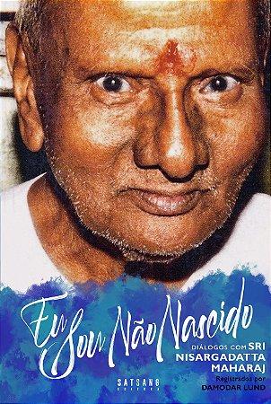 EU SOU NÃO NASCIDO: Diálogos com Sri Nisargadatta Maharaj