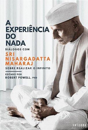 A Experiência do Nada: Diálogos com Sri Nisargadatta Maharaj sobre Realizar o Infinito