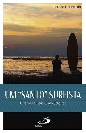 Um Santo Surfista: O Servo de Deus Guido Shaffer