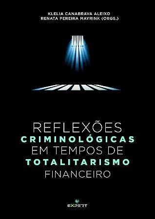 Reflexões Criminológicas Em Tempos De Totalitarismo Financeiro