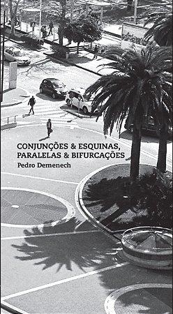 Conjunções & esquinas, paralelas & bifurcações, de Pedro Demenech