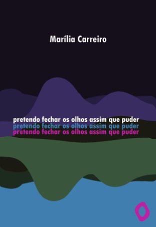 Pretendo fechar os olhos assim que puder, de Marília Carreiro