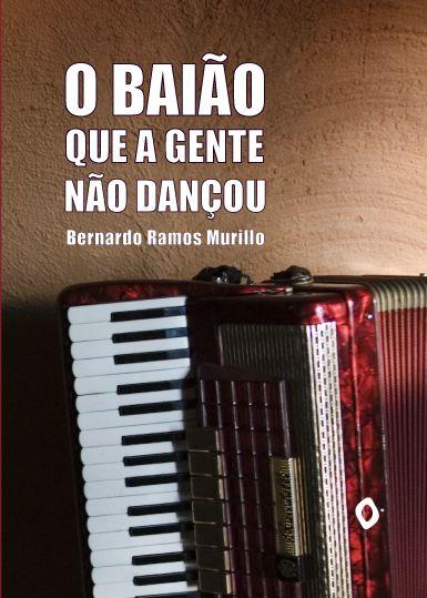 O baião que a gente não dançou, de Bernardo Ramos Murillo