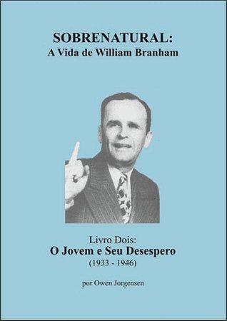 Sobrenatural, Livro Dois: A Vida de William Branham (português) por Owen Jorgensen