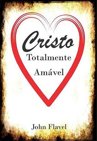 Livro - Cristo Totalmente Amável por John Flavel