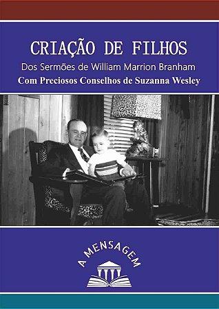 Livro - Criação de filhos: dos sermões de William Marrion Branham, com preciosos conselhos de Suzanna Wesley