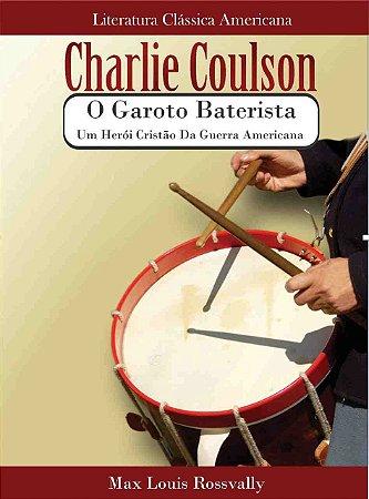 Livro - Charlie Coulson, O Garoto Baterista: Um herói cristão da guerra americana