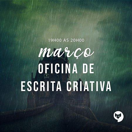 MARÇO/OFICINA DE ESCRITA CRIATIVA [TURMA NOTURNA]