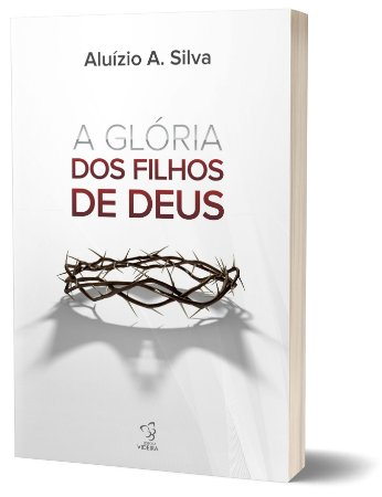 A GLORIA DOS FILHOS DE DEUS