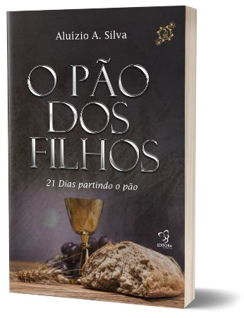 21 DIAS PARTINDO O PÃO - O PÃO DOS FILHOS